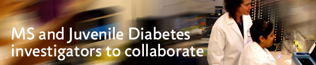 MS and Juvenile Diabetes investigators to collaborate