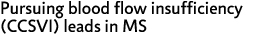 Pursuing blood flow insufficiency (CCSVI) leads in MS