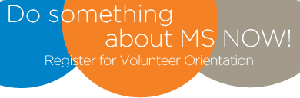 Do something about MS now ... Volunteer Orientation